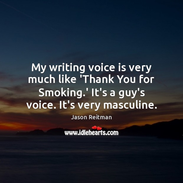 My writing voice is very much like 'Thank You for Smoking.' Jason Reitman Picture Quote