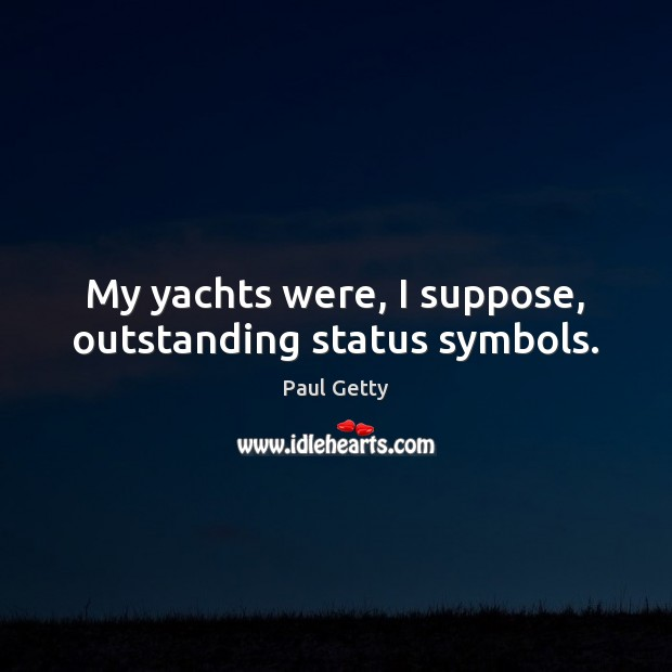 Image, My yachts were, I suppose, outstanding status symbols.