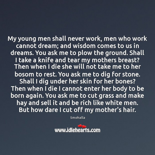 My young men shall never work, men who work cannot dream; and Smohalla Picture Quote