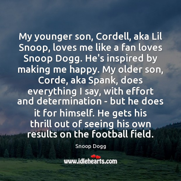 My younger son, Cordell, aka Lil Snoop, loves me like a fan Snoop Dogg Picture Quote