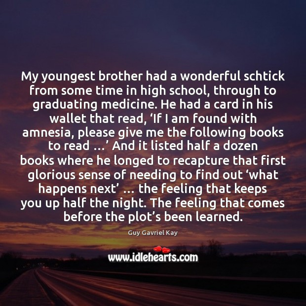 My youngest brother had a wonderful schtick from some time in high Guy Gavriel Kay Picture Quote