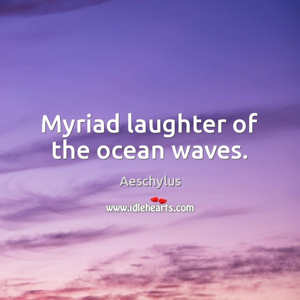 Image, Myriad laughter of the ocean waves.