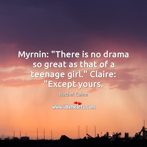 """Myrnin: """"There is no drama so great as that of a teenage girl."""" Claire: """"Except yours. Image"""