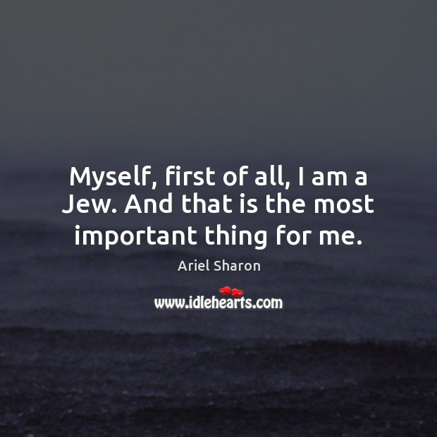 Image, Myself, first of all, I am a Jew. And that is the most important thing for me.