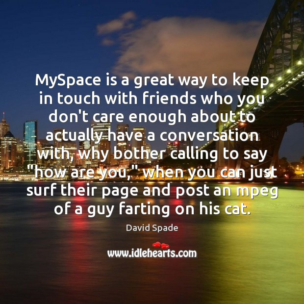 David Spade Picture Quote image saying: MySpace is a great way to keep in touch with friends who