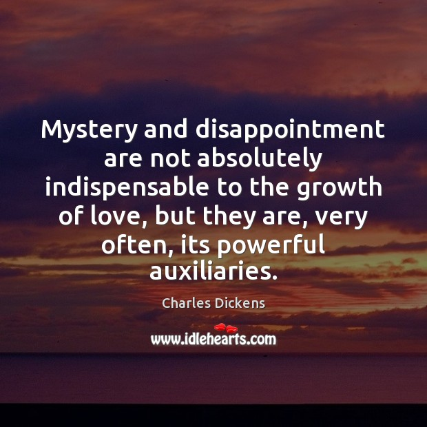 Image, Mystery and disappointment are not absolutely indispensable to the growth of love,
