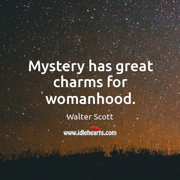 Mystery has great charms for womanhood. Walter Scott Picture Quote