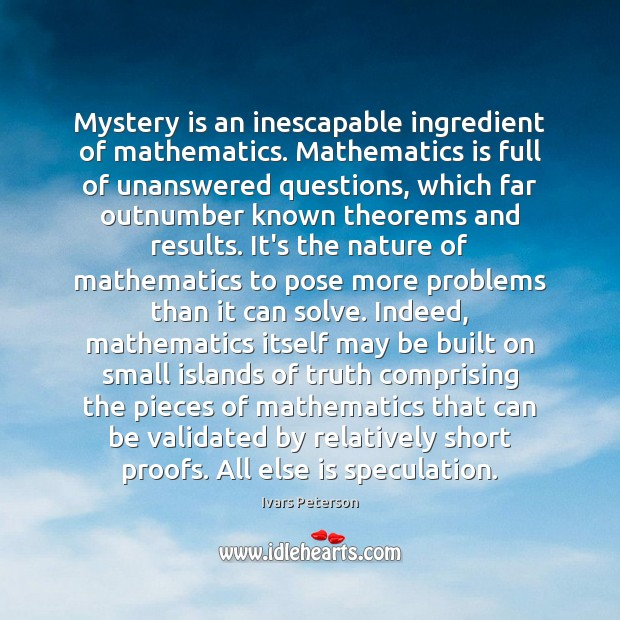 Image, Mystery is an inescapable ingredient of mathematics. Mathematics is full of unanswered