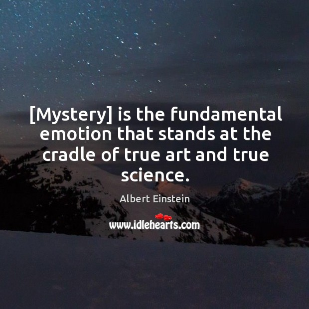 Image, [Mystery] is the fundamental emotion that stands at the cradle of true