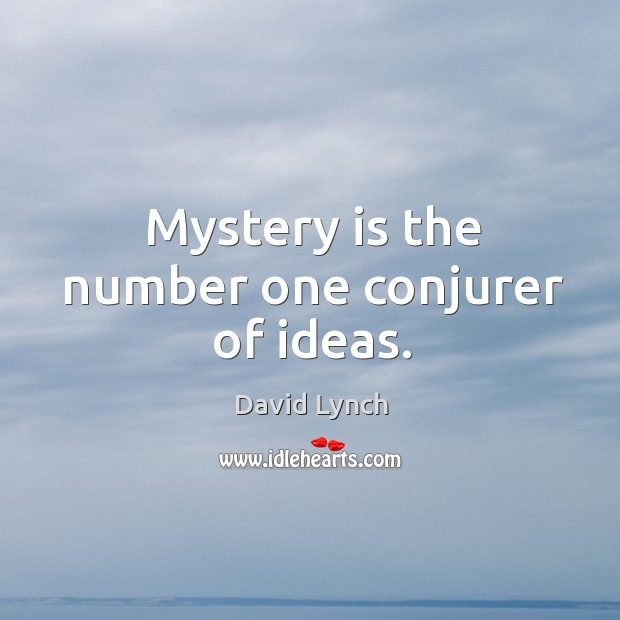 Image, Mystery is the number one conjurer of ideas.