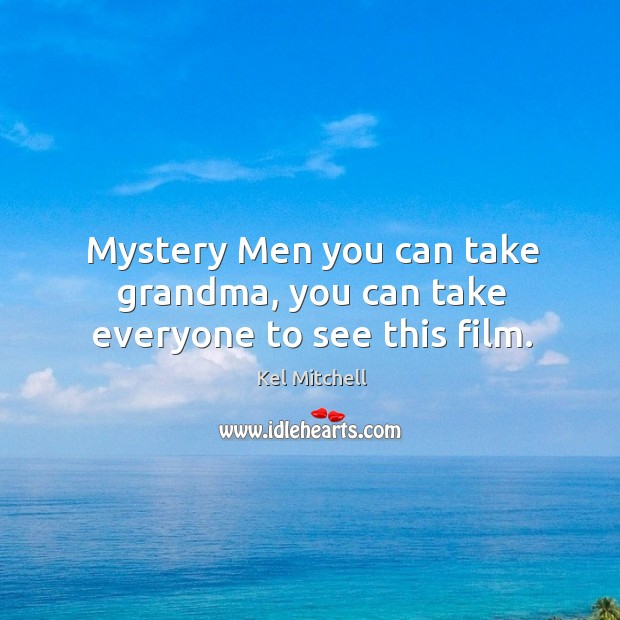 Kel Mitchell Picture Quote image saying: Mystery men you can take grandma, you can take everyone to see this film.