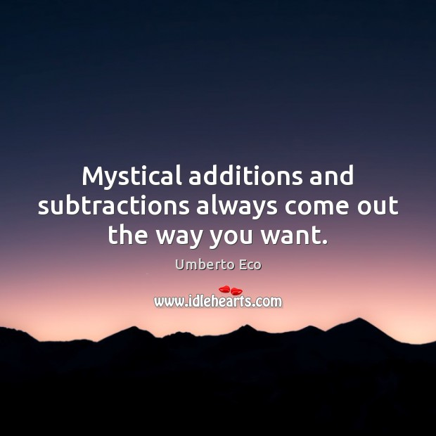 Mystical additions and subtractions always come out the way you want. Image