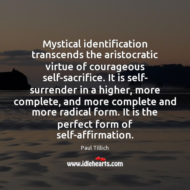 Mystical identification transcends the aristocratic virtue of courageous self-sacrifice. It is self- Paul Tillich Picture Quote