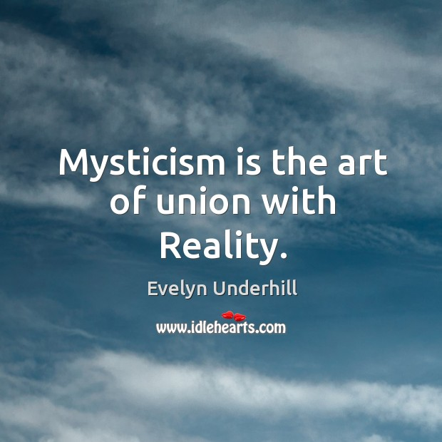 Image, Mysticism is the art of union with Reality.