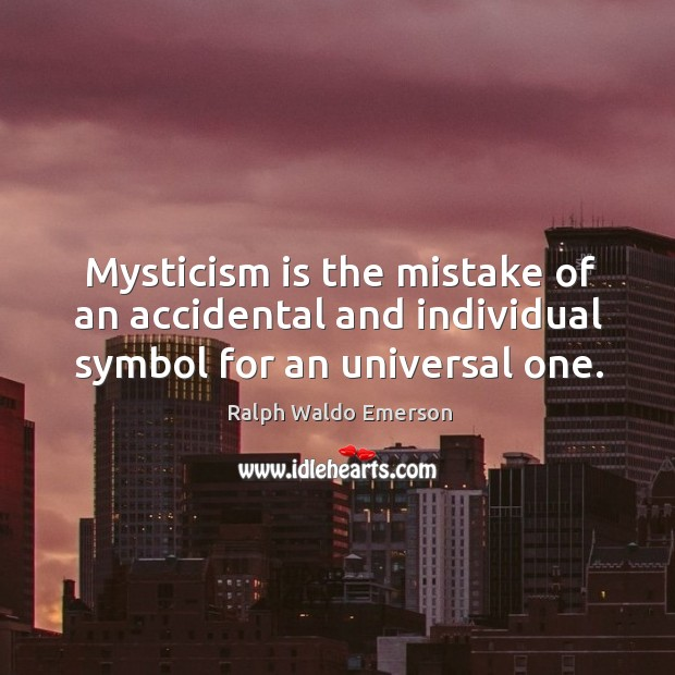 Mysticism is the mistake of an accidental and individual symbol for an universal one. Image