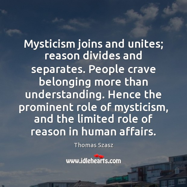 Image, Mysticism joins and unites; reason divides and separates. People crave belonging more