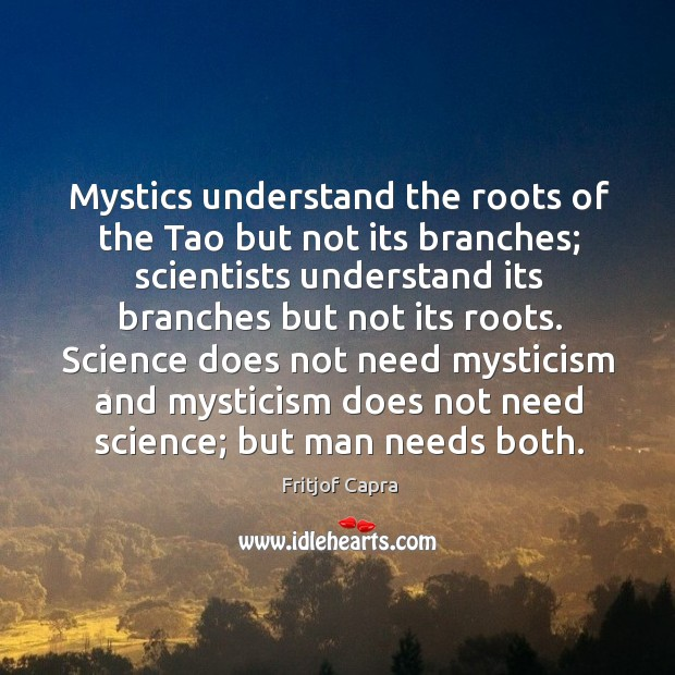 Mystics understand the roots of the Tao but not its branches; scientists Image
