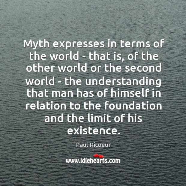 Myth expresses in terms of the world – that is, of the Image