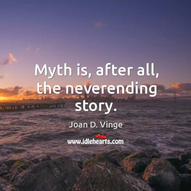 Myth is, after all, the neverending story. Joan D. Vinge Picture Quote