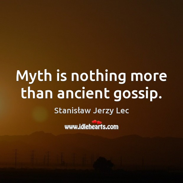 Myth is nothing more than ancient gossip. Stanisław Jerzy Lec Picture Quote
