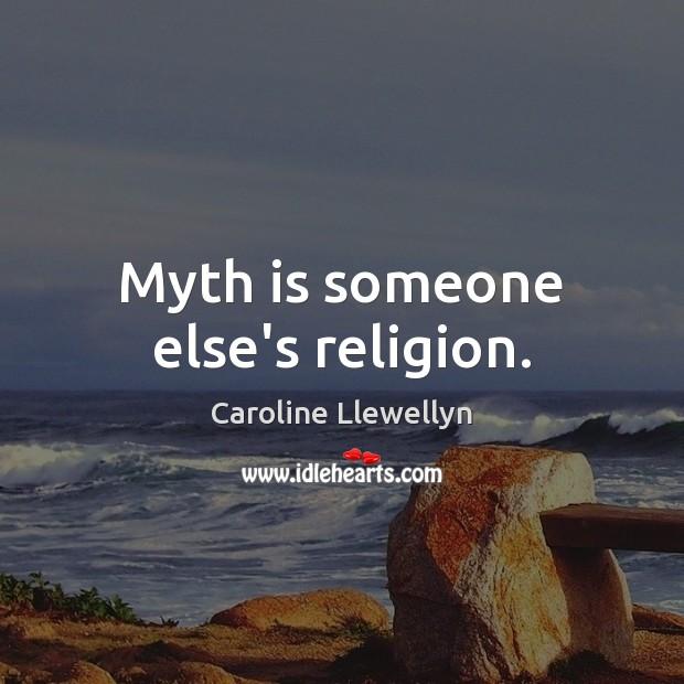 Myth is someone else's religion. Image