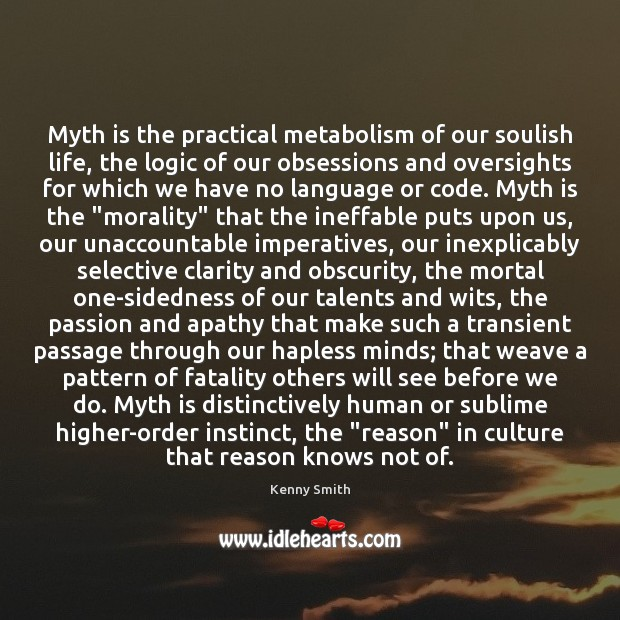 Myth is the practical metabolism of our soulish life, the logic of Image