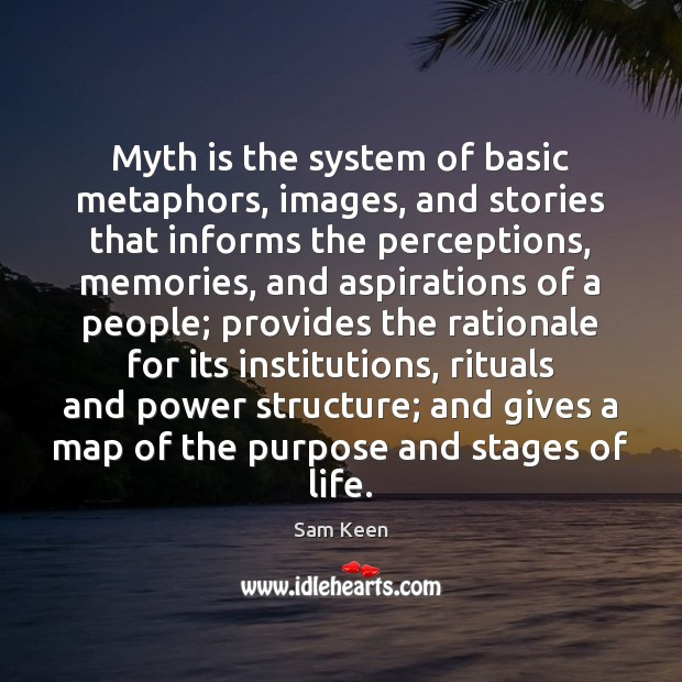 Image, Myth is the system of basic metaphors, images, and stories that informs