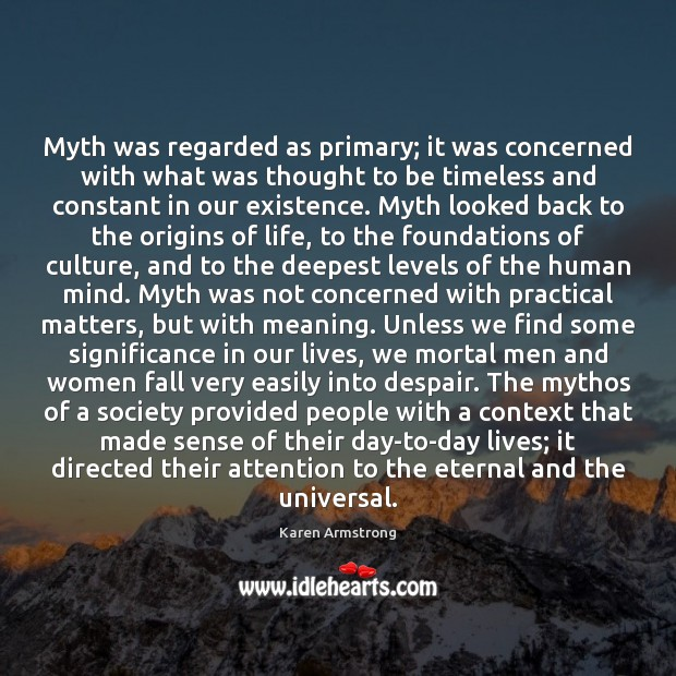 Myth was regarded as primary; it was concerned with what was thought Karen Armstrong Picture Quote