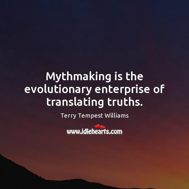 Mythmaking is the evolutionary enterprise of translating truths. Image