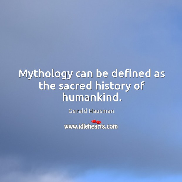 Mythology can be defined as the sacred history of humankind. Image