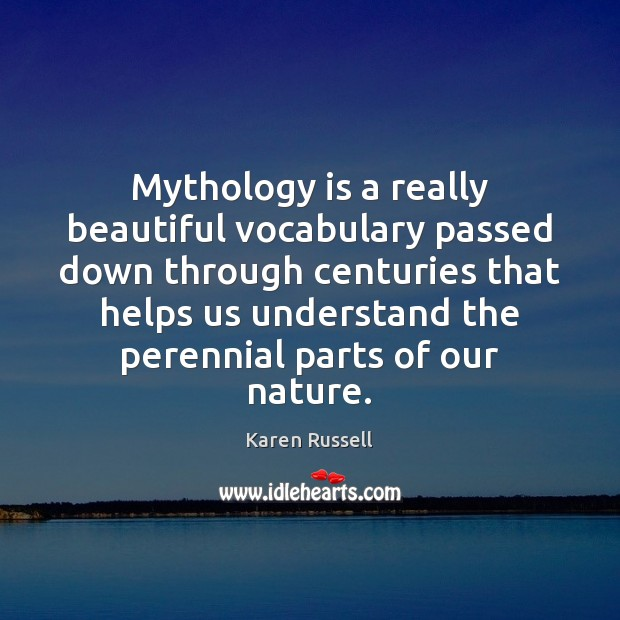 Mythology is a really beautiful vocabulary passed down through centuries that helps Nature Quotes Image