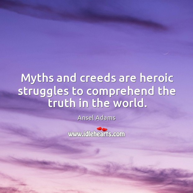 Myths and creeds are heroic struggles to comprehend the truth in the world. Image