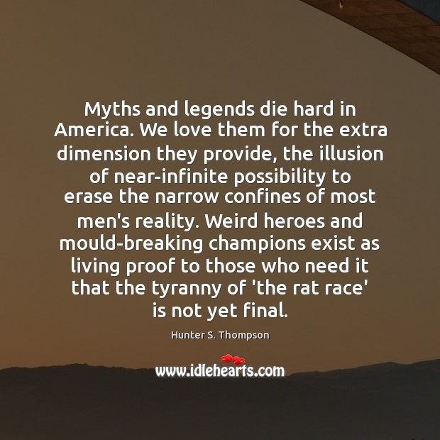 Myths and legends die hard in America. We love them for the Image