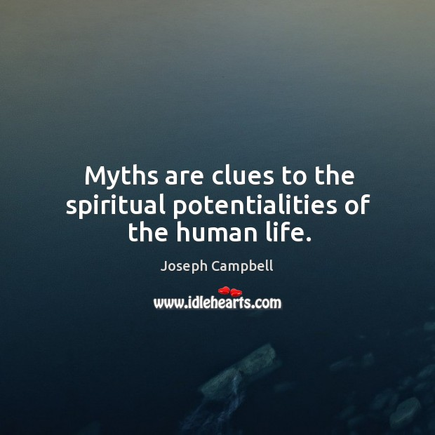 Myths are clues to the spiritual potentialities of the human life. Image