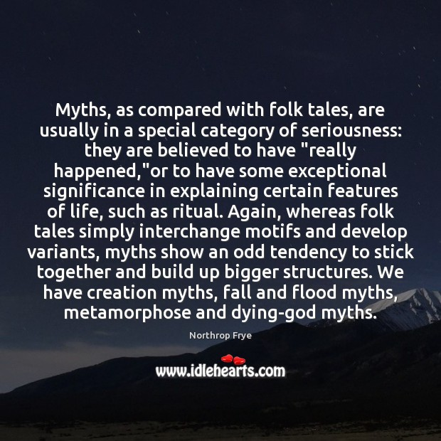 Myths, as compared with folk tales, are usually in a special category Northrop Frye Picture Quote