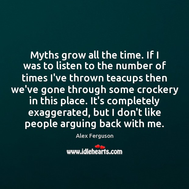Myths grow all the time. If I was to listen to the Image