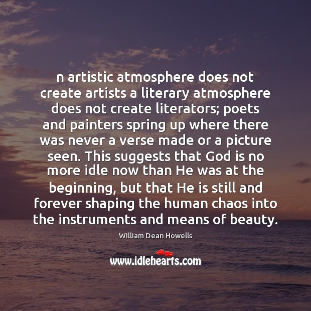 N artistic atmosphere does not create artists a literary atmosphere does not Image