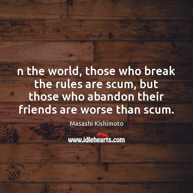 N the world, those who break the rules are scum, but those Masashi Kishimoto Picture Quote