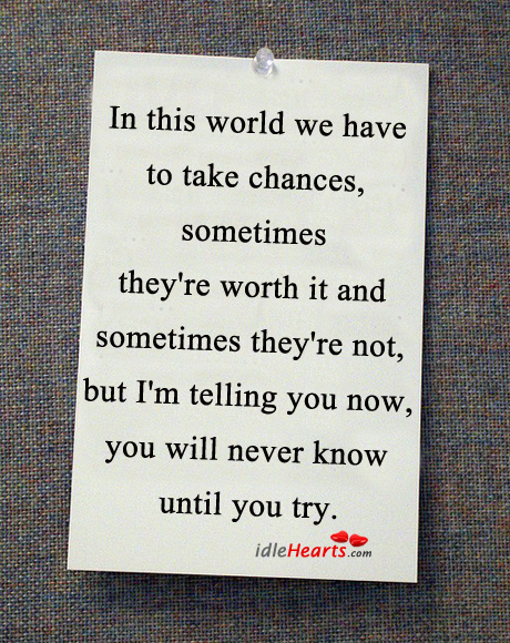 Take chances, sometimes they're worth it Image