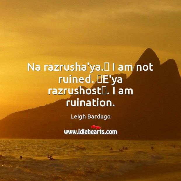Image, Na razrusha'ya. I am not ruined. E'ya razrushost. I am ruination.