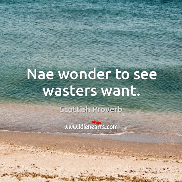 Image, Nae wonder to see wasters want.