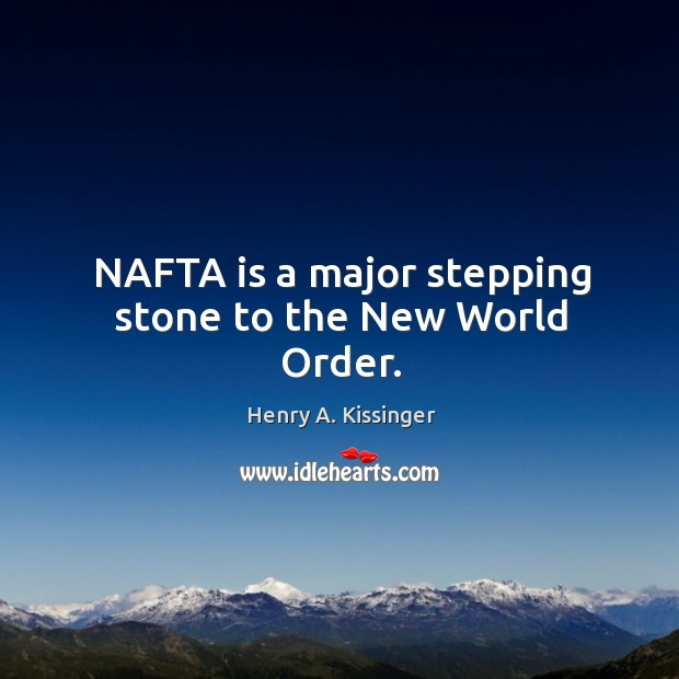 Image, NAFTA is a major stepping stone to the New World Order.