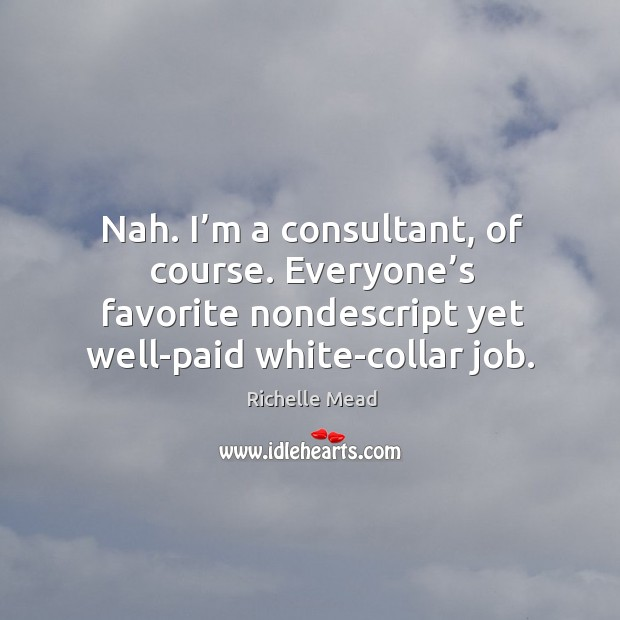 Nah. I'm a consultant, of course. Everyone's favorite nondescript yet Image