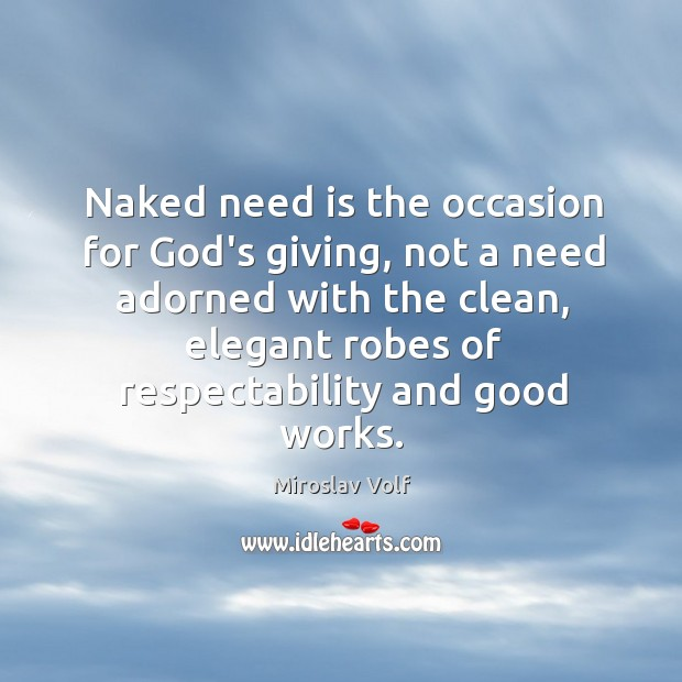 Naked need is the occasion for God's giving, not a need adorned Image