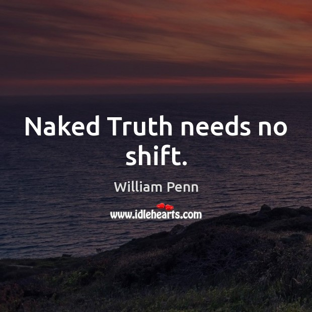 Naked Truth needs no shift. William Penn Picture Quote