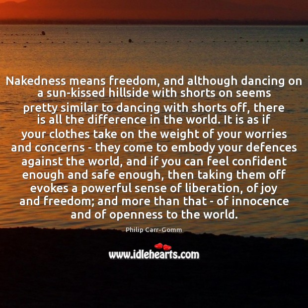 Nakedness means freedom, and although dancing on a sun-kissed hillside with shorts Image