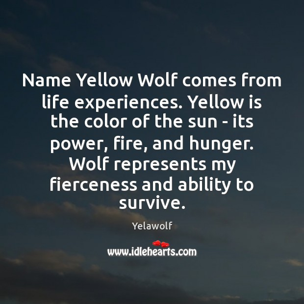 Image, Name Yellow Wolf comes from life experiences. Yellow is the color of