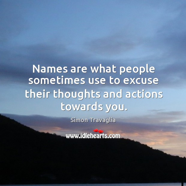 Names are what people sometimes use to excuse their thoughts and actions towards you. Image