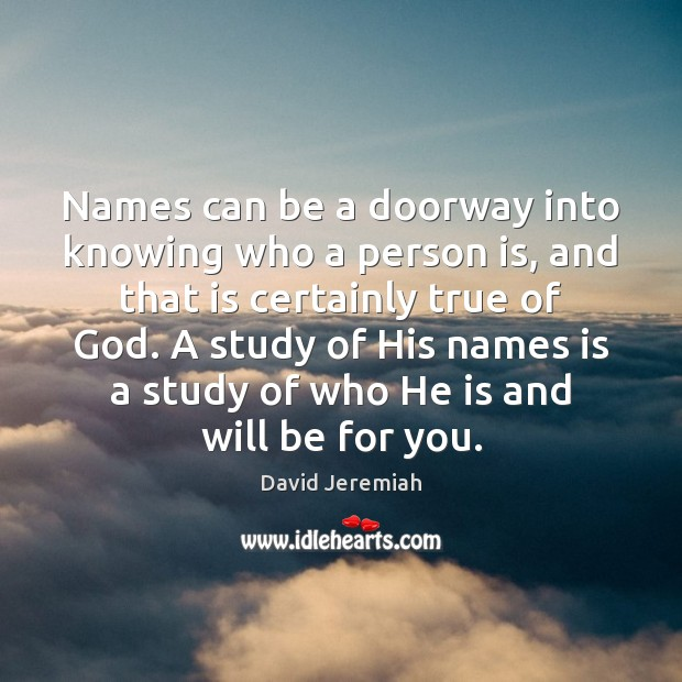 Names can be a doorway into knowing who a person is, and David Jeremiah Picture Quote