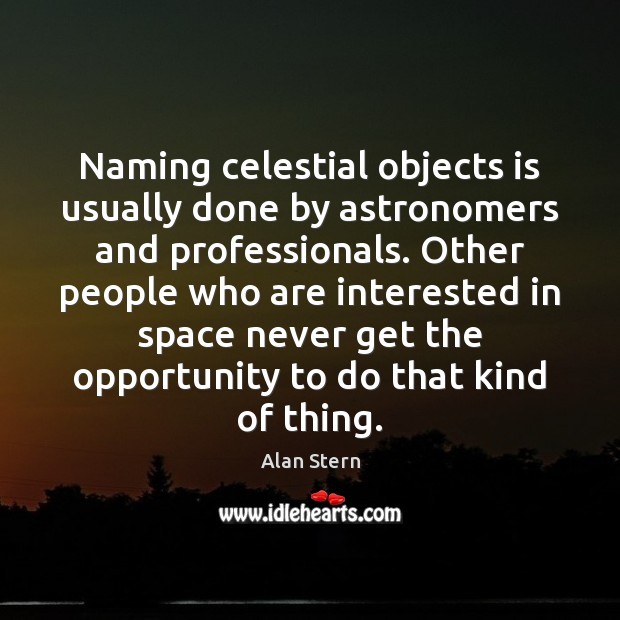 Image, Naming celestial objects is usually done by astronomers and professionals. Other people